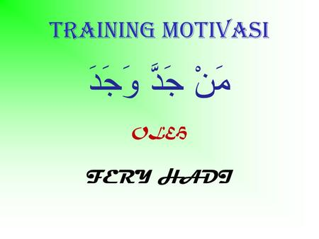 Training motivasi مَنْ جَدَّ وَجَدَ OLEH FERY HADI.