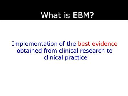 What is EBM? Implementation of the best evidence
