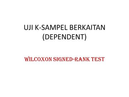 UJI K-SAMPEL BERKAITAN (DEPENDENT) WILCOXON SIGNED-RANK TEST.