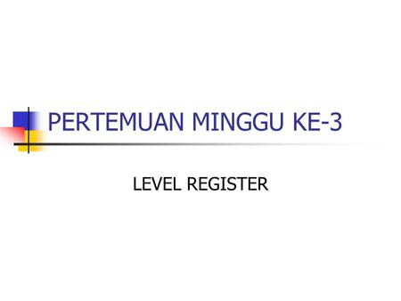 PERTEMUAN MINGGU KE-3 LEVEL REGISTER.