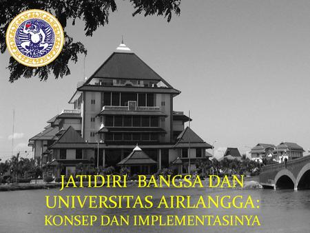 Excellence with morality JATIDIRI BANGSA DAN UNIVERSITAS AIRLANGGA: KONSEP DAN IMPLEMENTASINYA.