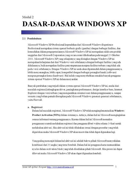 Modul 2 DASAR-DASAR WINDOWS XP 2.1 Pendahuluan Microsoft Windows XP Professional kependekan dari Microsoft Windows Experience Professional merupakan sistem.