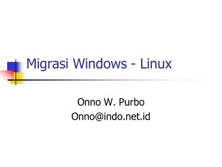 Migrasi Windows - Linux Onno W. Purbo