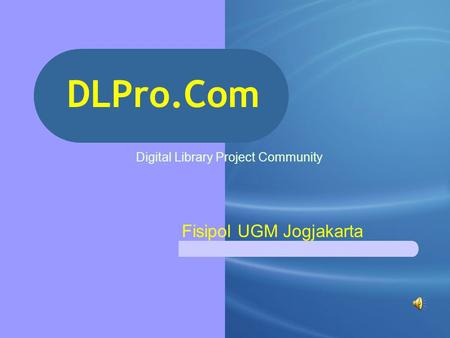 DLPro.Com Digital Library Project Community Fisipol UGM Jogjakarta.