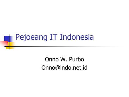 Pejoeang IT Indonesia Onno W. Purbo