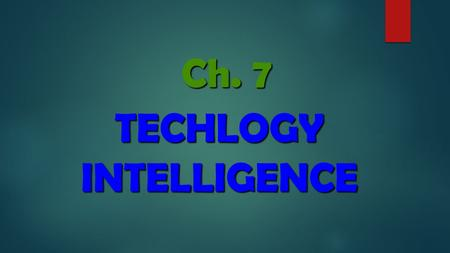 Ch. 7 TECHLOGY INTELLIGENCE. (T) Technical Intelligence Market Intelligence (M)