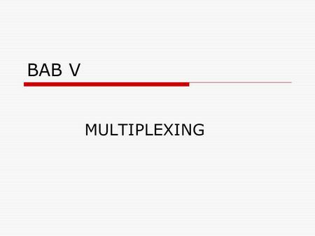 BAB V MULTIPLEXING.