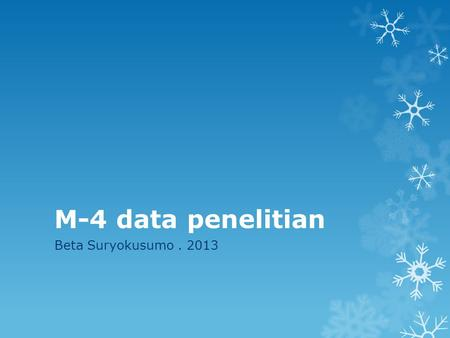 M-4 data penelitian Beta Suryokusumo . 2013.