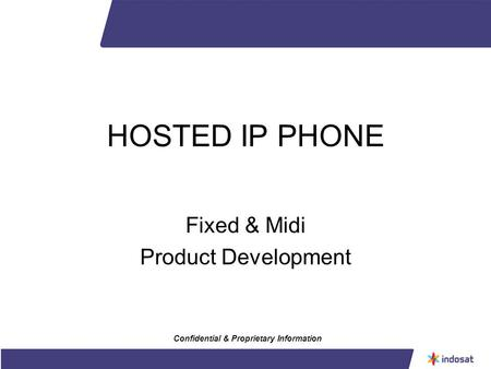 HOSTED IP PHONE Fixed & Midi Product Development Confidential & Proprietary Information.