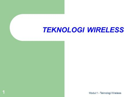 Modul 1 - Teknologi Wireless 1 TEKNOLOGI WIRELESS.