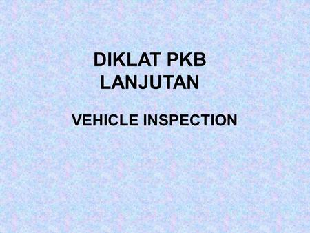 DIKLAT PKB LANJUTAN VEHICLE INSPECTION.