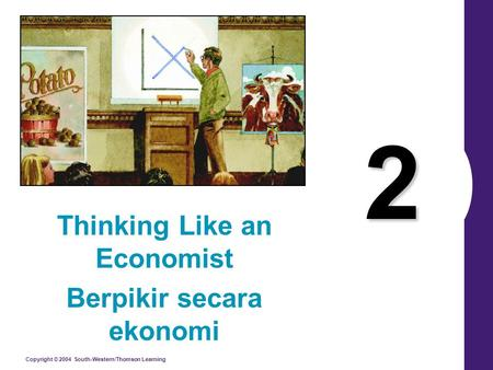 Copyright © 2004 South-Western/Thomson Learning 2 Thinking Like an Economist Berpikir secara ekonomi.