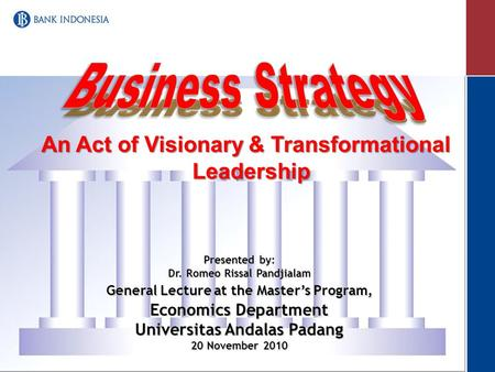 Presented by: Dr. Romeo Rissal Pandjialam General Lecture at the Master's Program, Economics Department Universitas Andalas Padang 20 November 2010 An.