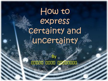 By MUKTI SUVI SUBARKAH How to express certainty and uncertainty.