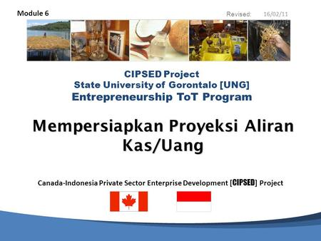 Canada-Indonesia Private Sector Enterprise Development [ CIPSED ] Project CIPSED Project State University of Gorontalo [UNG] Entrepreneurship ToT Program.