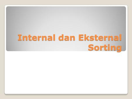 Internal dan Eksternal Sorting