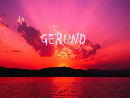 GERUND www.smk17prk.sch.id. SUBJECT OBJECT AFTER PREPOSITION www.smk17prk.sch.id.