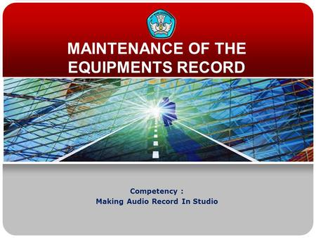 MAINTENANCE OF THE EQUIPMENTS RECORD Competency : Making Audio Record In Studio.