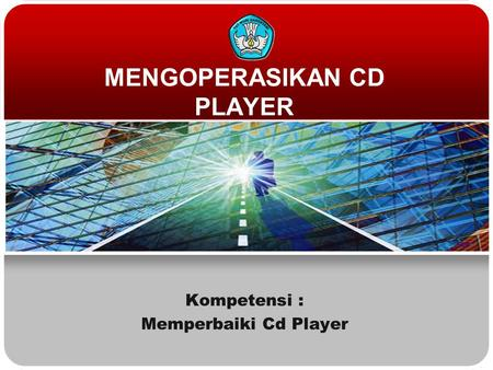 MENGOPERASIKAN CD PLAYER Kompetensi : Memperbaiki Cd Player.