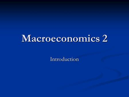 Macroeconomics 2 Introduction.