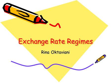 Exchange Rate Regimes Rina Oktaviani. Introduction 1944: Bretton Woods  fixed ER sistem, pegged to the US$ 1973  series of crisis  many ER arrangement: