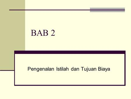 BAB 2 Pengenalan Istilah dan Tujuan Biaya. To accompany Cost Accounting 12e, by Horngren/Datar/Foster. Copyright © 2006 by Pearson Education. All rights.