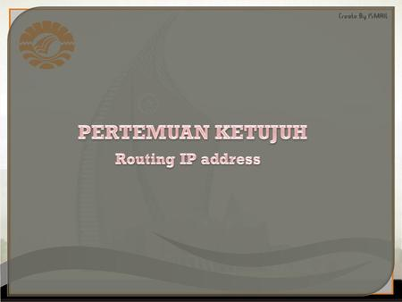 PERTEMUAN KETUJUH Routing IP address.