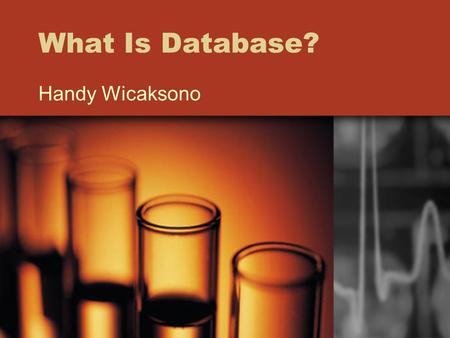 What Is Database? Handy Wicaksono. Apakah Database itu? Database : tempat penyimpanan informasi Jenis database yang paling umum : relational database.