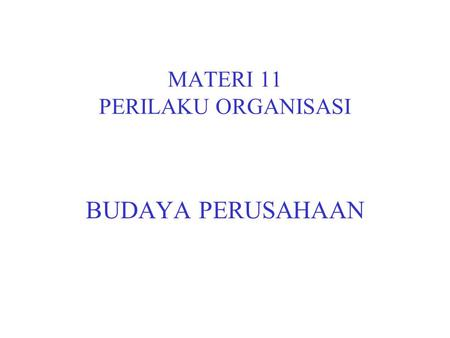 MATERI 11 PERILAKU ORGANISASI BUDAYA PERUSAHAAN. ASOSIASI CULTURE Observed behavioral regularities Group norms Espoused values Formal philosophy.