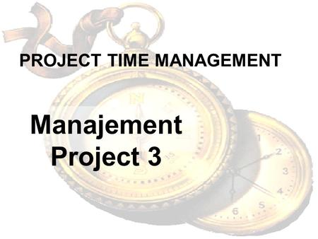 PROJECT TIME MANAGEMENT Manajement Project 3. Perencanaan Proyek Figure 3.1 BeforeStart of projectDuring projectTimelineproject.
