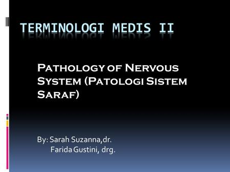 Pathology of Nervous System (Patologi Sistem Saraf) By: Sarah Suzanna,dr. Farida Gustini, drg.