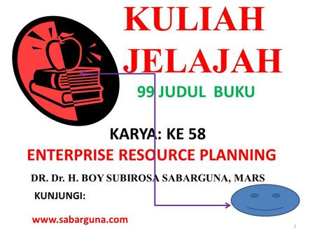 KULIAH JELAJAH JUDUL BUKU KARYA: KE 58 ENTERPRISE RESOURCE PLANNING DR