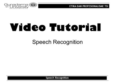 ETIKA DAN PROFESIONALISME TSI Speech Recognition Video Tutorial Speech Recognition.