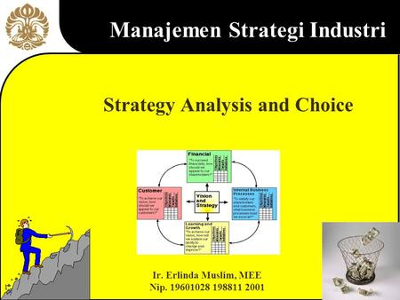1 Ir. Erlinda Muslim, MEE Nip. 19601028 198811 2001 Strategy Analysis and Choice Manajemen Strategi Industri.