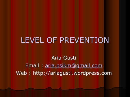 LEVEL OF PREVENTION Aria Gusti