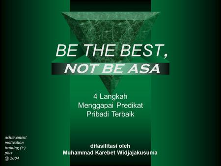 4 Langkah Menggapai Predikat Pribadi Terbaik difasilitasi oleh Muhammad Karebet Widjajakusuma BE THE BEST, not be asa achievement motivation training (+)