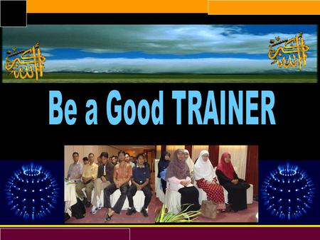 Be a Good TRAINER.