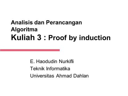 1-Sep-14 Analisis dan Perancangan Algoritma Kuliah 3 : Proof by induction E. Haodudin Nurkifli Teknik Informatika Universitas Ahmad Dahlan.