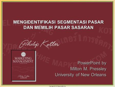 Copyright © 2003 Prentice-Hall, Inc. 10-1 MENGIDENTIFIKASI SEGMENTASI PASAR DAN MEMILIH PASAR SASARAN PowerPoint by Milton M. Pressley University of New.