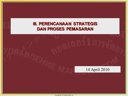 Copyright © 2003 Prentice-Hall, Inc. 4-1 III. PERENCANAAN STRATEGIS DAN PROSES PEMASARAN 14 April 2010.