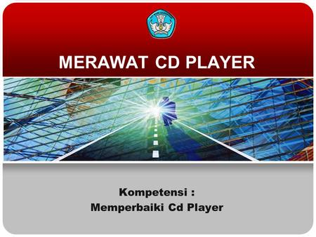 MERAWAT CD PLAYER Kompetensi : Memperbaiki Cd Player.