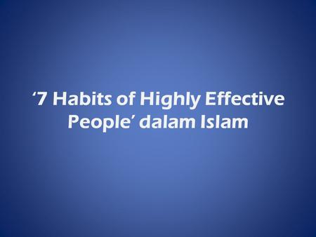 '7 Habits of Highly Effective People' dalam Islam.