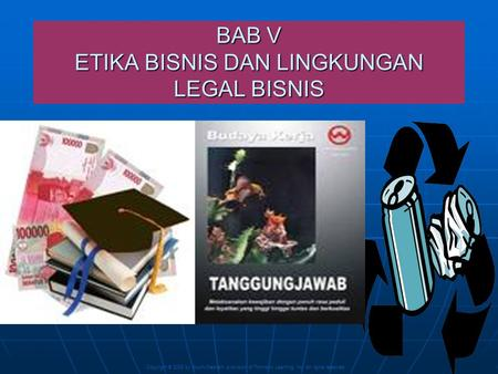 Copyright © 2005 by South-Western, a division of Thomson Learning, Inc. All rights reserved. 1 BAB V ETIKA BISNIS DAN LINGKUNGAN LEGAL BISNIS.