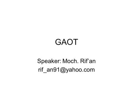 GAOT Speaker: Moch. Rif'an Inisializega function[pop]=initializega(num,bounds,evalFN,evalOps,options) Parameter input: Num : jumlah.