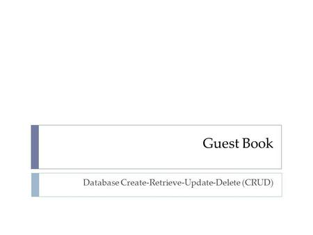 Guest Book Database Create-Retrieve-Update-Delete (CRUD)