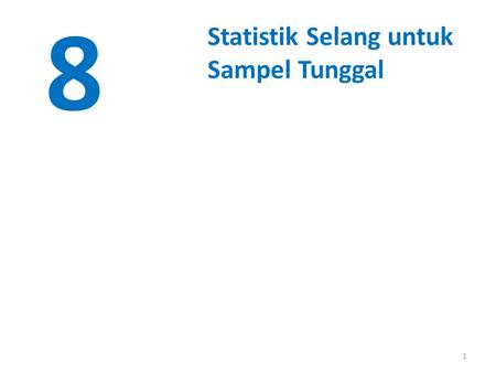 1 8 Statistik Selang untuk Sampel Tunggal. © John Wiley & Sons, Inc. Applied Statistics and Probability for Engineers, by Montgomery and Runger. Sebelumnya.