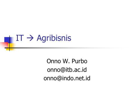 IT  Agribisnis Onno W. Purbo