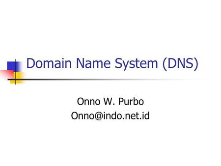Domain Name System (DNS) Onno W. Purbo