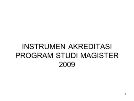 1 INSTRUMEN AKREDITASI PROGRAM STUDI MAGISTER 2009.