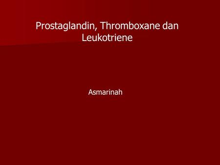 Prostaglandin, Thromboxane dan Leukotriene Asmarinah.